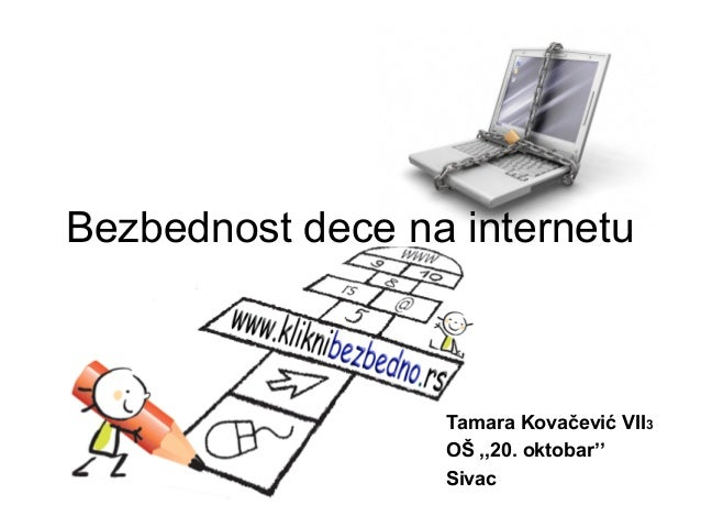 Bezbednost dece na internetu  Tamara Kovačević VII3 OŠ ,,20. oktobar'' Sivac