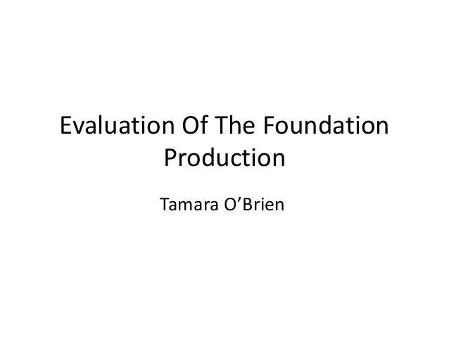 Evaluation Of The FoundationProductionTamara O'Brien
