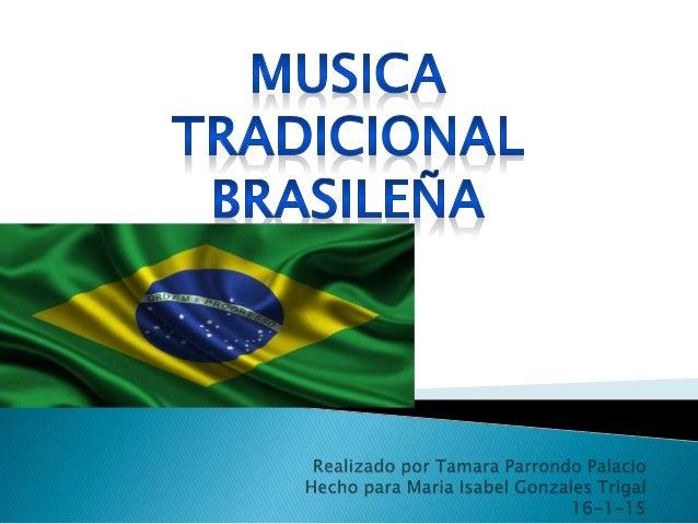  Apreciado principalmente por la clases media urbana de Brasil  Representantes como: Maria Bethânia, Gilberto y Gil, Chi...