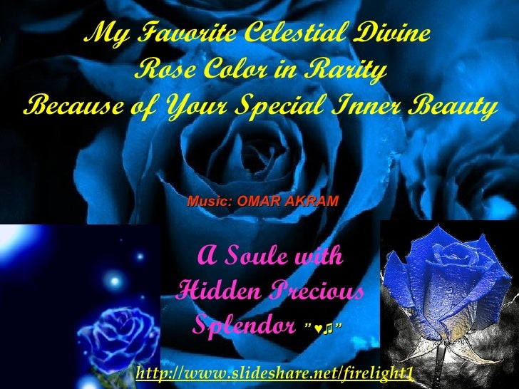 My Favorite Celestial Divine  Rose Color in Rarity Because of Your Special Inner Beauty A Soule with Hidden Precious Splen...