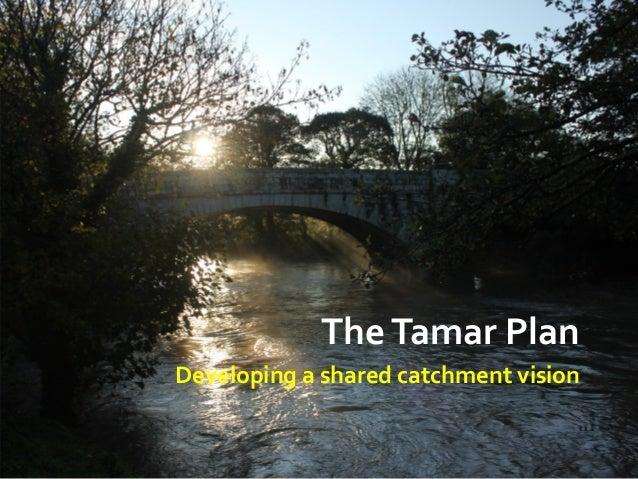 TheTamarPlan Developingasharedcatchmentvision