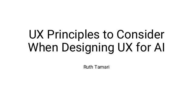 UX Principles to Consider When Designing UX for AI Ruth Tamari