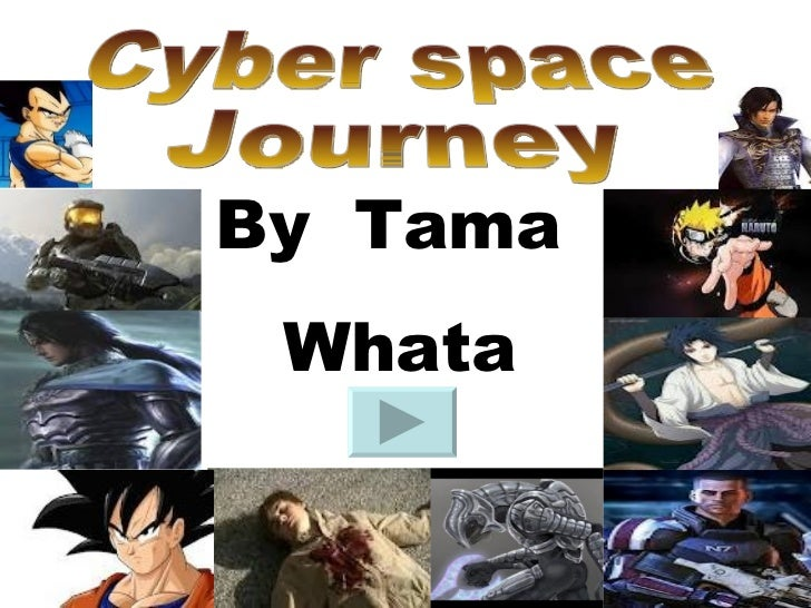 Cyber space Journey By  Tama Whata