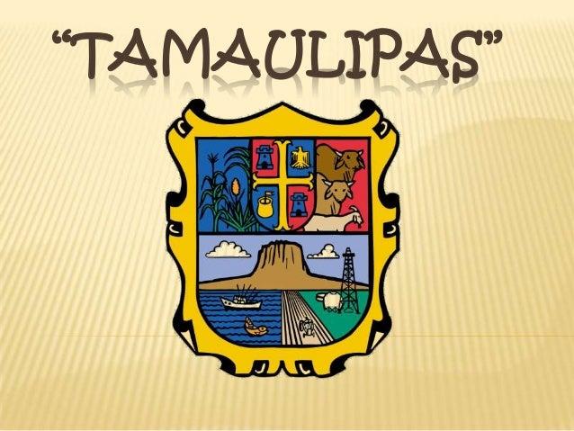"""TAMAULIPAS"""