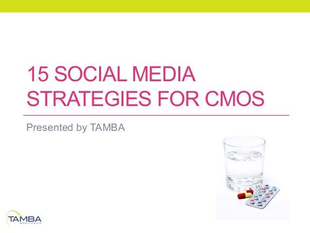 15 SOCIAL MEDIASTRATEGIES FOR CMOSPresented by TAMBA