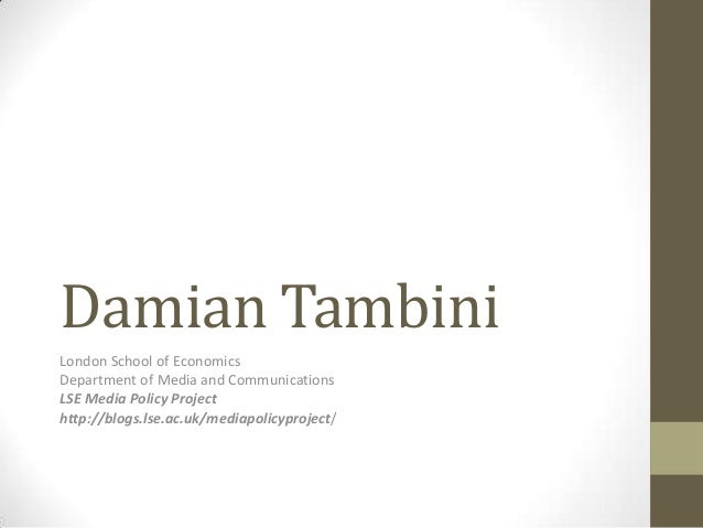 Damian TambiniLondon School of EconomicsDepartment of Media and CommunicationsLSE Media Policy Projecthttp://blogs.lse.ac....