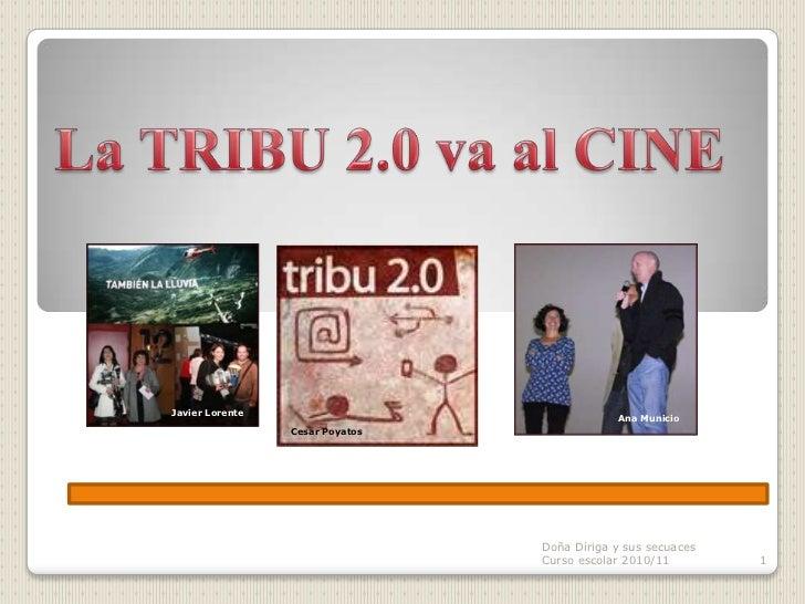 Doña Díriga y sus secuaces  Curso escolar 2010/11<br />1<br />La TRIBU 2.0 va al CINE<br />Javier Lorente<br />Ana Municio...