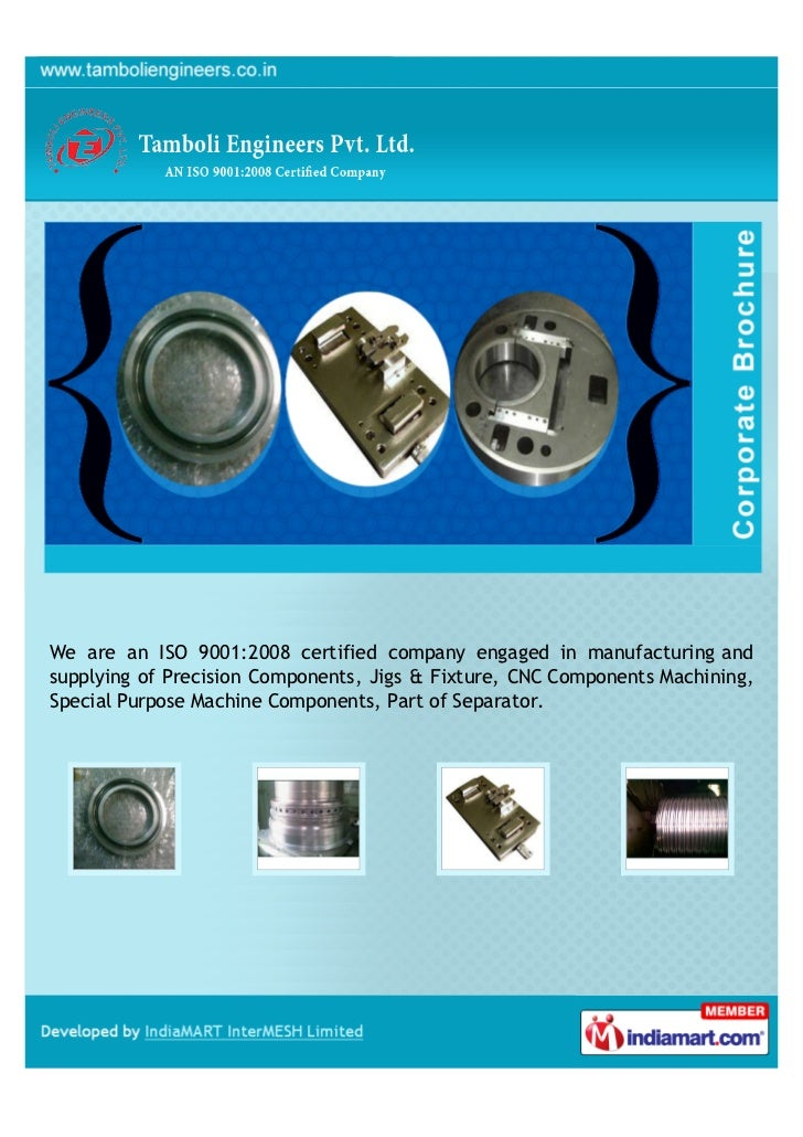 We are an ISO 9001:2008 certified company engaged in manufacturing andsupplying of Precision Components, Jigs & Fixture, C...