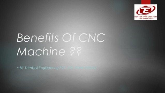Benefits Of CNC Machine ?? ~ BY Tamboli Engineering PVT. LTD, PUNE (INDIA)