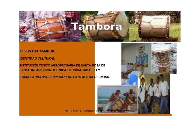 AL SON DEL TAMBOR: IDENTIDAD CULTURAL INSTITUCION TENICO AGROPECUARIA DE SANTA ROSA DE LIMA, INSTITUCION TECNICA DE PASACA...