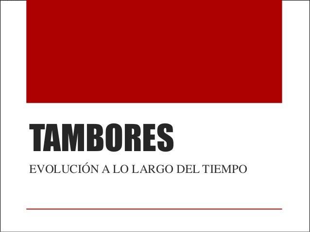 TAMBORESEVOLUCIÓN A LO LARGO DEL TIEMPO