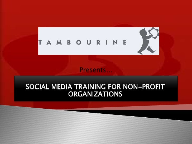 Presents…<br />SOCIAL MEDIA TRAINING FOR NON-PROFIT ORGANIZATIONS<br />