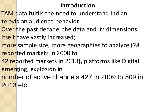 IntroductionTAM data fulfils the need to understand Indiantelevision audience behavior.Over the past decade, the data and ...