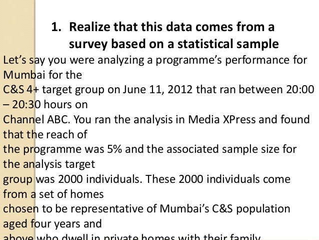 1. Realize that this data comes from asurvey based on a statistical sampleLet's say you were analyzing a programme's perfo...