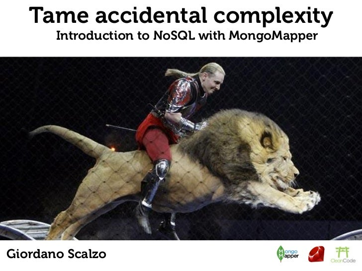 Tame accidental complexity       Introduction to NoSQL with MongoMapperGiordano Scalzo