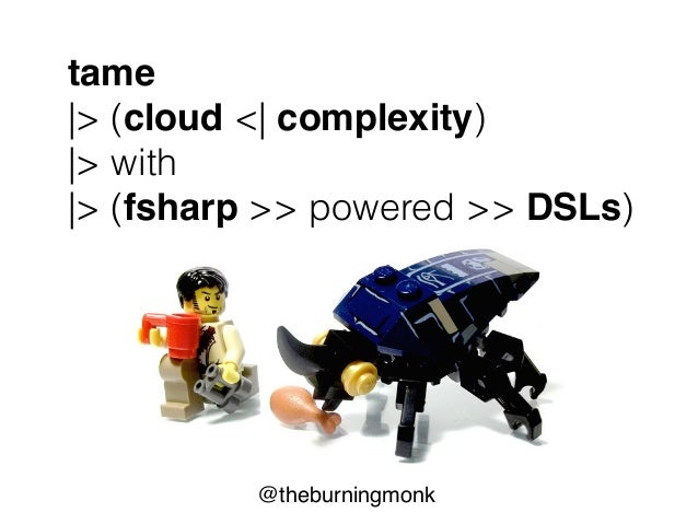 @theburningmonk tame |> (cloud <| complexity) |> with |> (fsharp >> powered >> DSLs)
