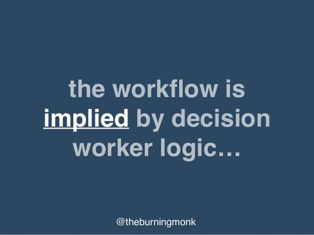 @theburningmonk the workflow should driveautomate decision worker logic