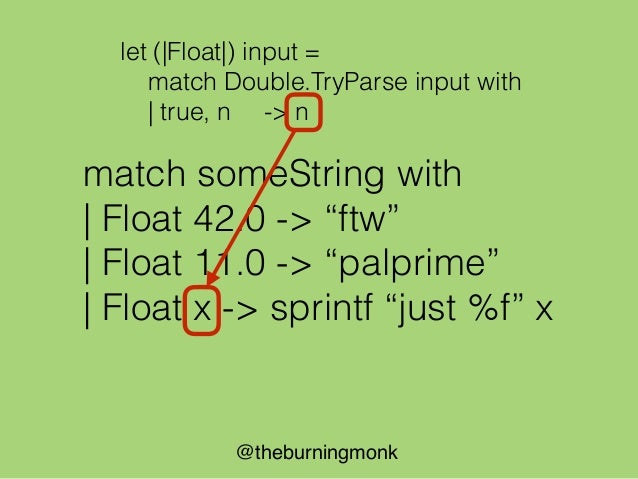@theburningmonk let (|Prime|NotPrime|NaN|) input = match Double.TryParse input with | true, n when isPrime n -> Prime n | ...