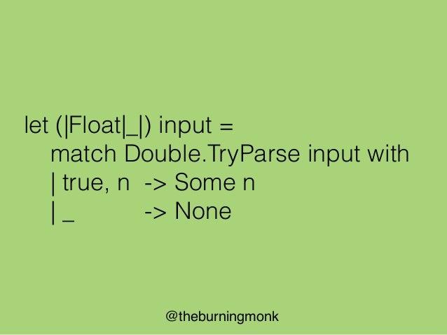 @theburningmonk match someString with | Prime n -> … | NotPrime n -> … | NaN -> …
