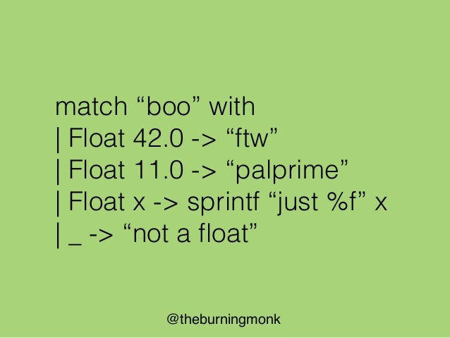 @theburningmonk match someString with | Prime n & Float 11.0 -> … | Prime n -> … | Float 42.0 | Float 8.0 -> … | NotPrime ...