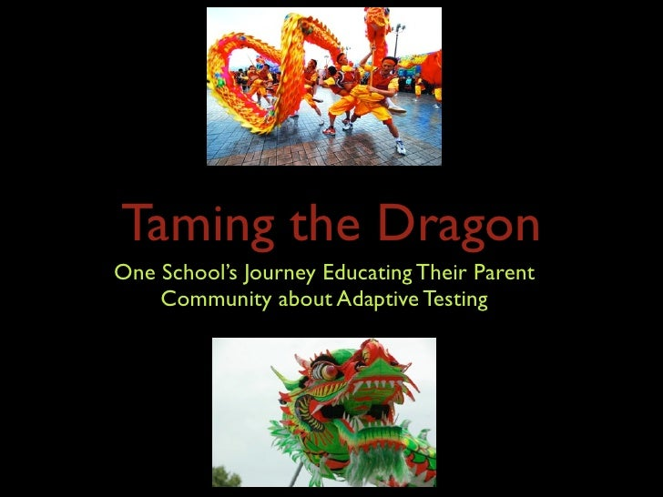 Taming the DragonOne School's Journey Educating Their Parent    Community about Adaptive Testing