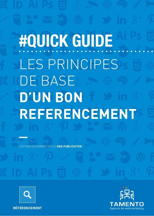 #QUICK GUIDE LES PRINCIPES DE BASE D'UN BON REFERENCEMENT _ EDITION DECEMBRE 2013 // UNE PUBLICATION  1  LES PRINCIPES DE ...