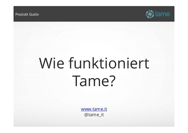 Wie funktioniert Produkt Guide www.tame.it @tame_it Wie funktioniert Tame?