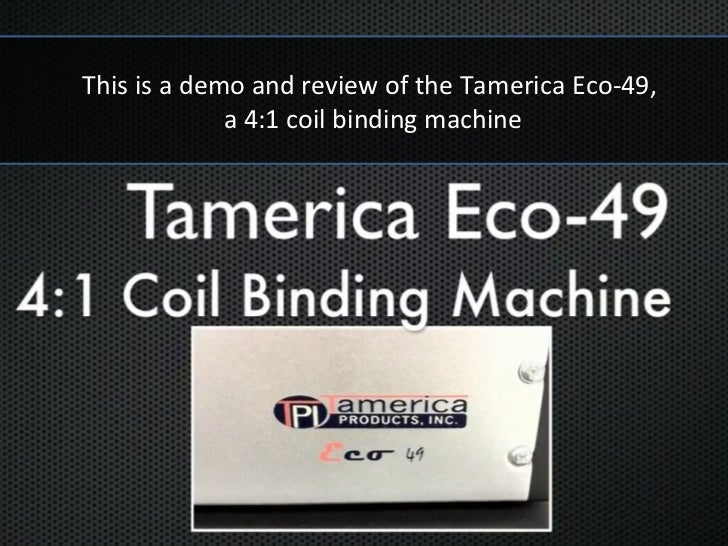 This is a demo and review of the Tamerica Eco-49,             a 4:1 coil binding machine                       t