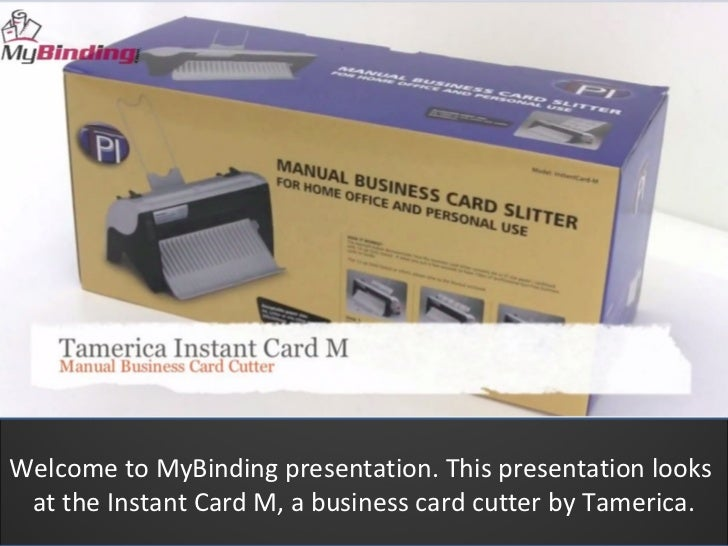 Welcome to MyBinding presentation. This presentation looks at the Instant Card M, a business card cutter by Tamerica.