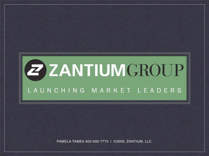 PAMELA TAMES 602-992-7773 ❘ ©2009, ZANTIUM, LLC