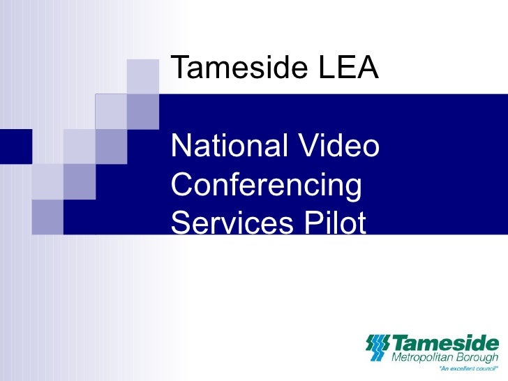 Tameside LEA   National Video Conferencing Services Pilot