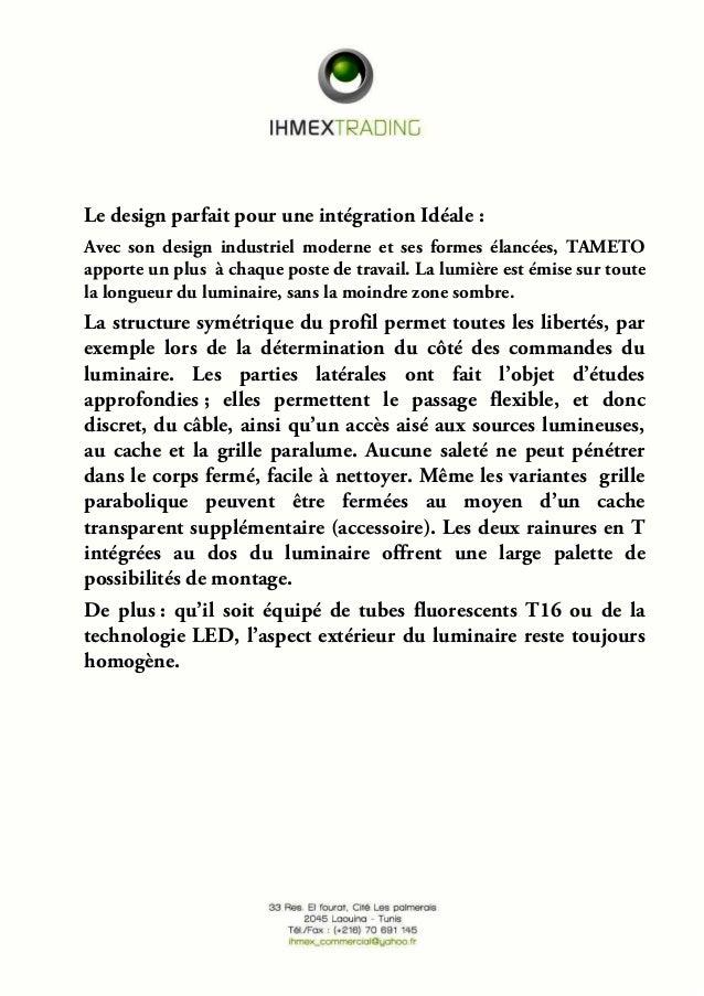 Le design parfait pour une intégration Idéale :  Avec son design industriel moderne et ses formes élancées, TAMETO  apport...