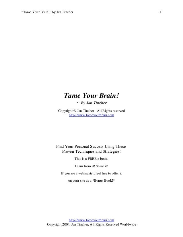 Tame Your Brain! ~ By Jan Tincher Copyright © Jan Tincher - All Rights reserved http://www.tameyourbrain.com Find Your Per...