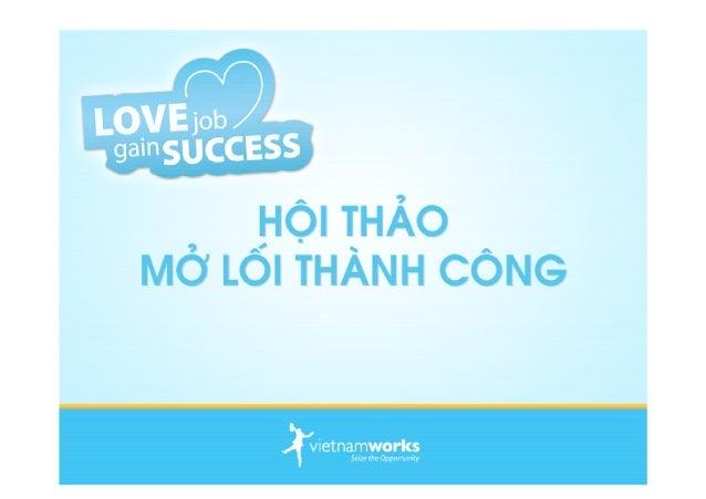 """www.vietnamworks.com/yeucongviec NỒNG NHIỆT CHÀO MỪNG CÁC BẠN ĐẾN VỚI CHƯƠNG TRÌNH """"M L I THÀNH CÔNG"""" Lý Tr ng Chi n www.t..."""