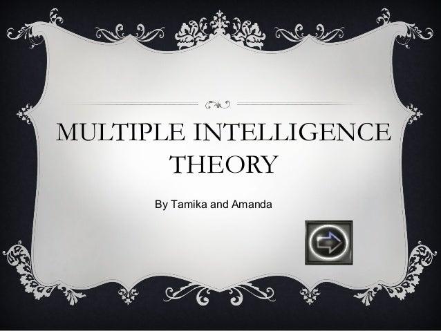MULTIPLE INTELLIGENCE       THEORY      By Tamika and Amanda