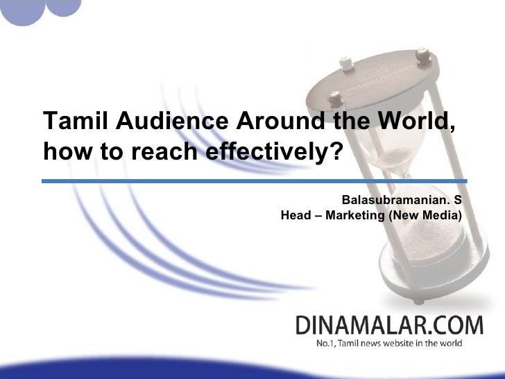 Tamil Audience Around the World, how to reach effectively? Balasubramanian. S Head – Marketing (New Media)