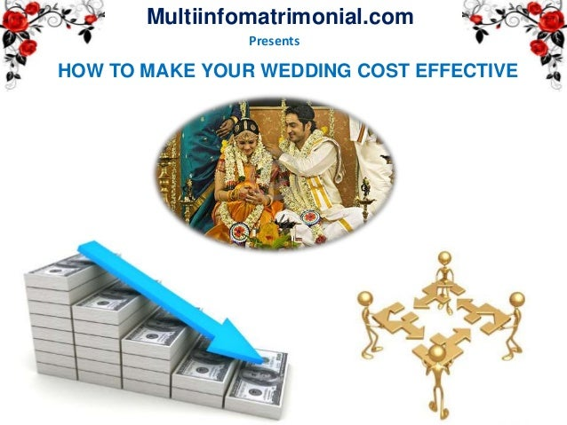 HOW TO MAKE YOUR WEDDING COST EFFECTIVE Multiinfomatrimonial.com Presents