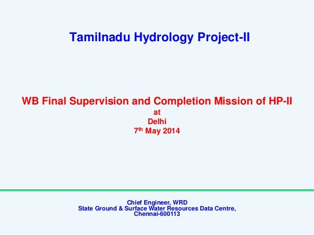 Tamilnadu Hydrology Project-II Chief Engineer, WRD State Ground & Surface Water Resources Data Centre, Chennai-600113 WB F...