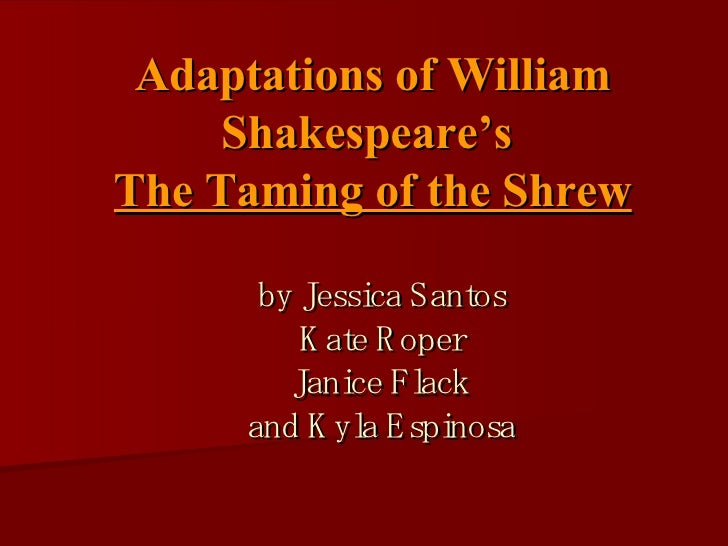 "an analysis of the taming of the shrew by william shakespeare - 7-plot summary: the taming of the shrew katherine and bianca are sisters, the wealthy daughters of the widower baptista bianca is younger, nicer, and more date-able than her sister katherine, who is known as a ""shrew""—in."