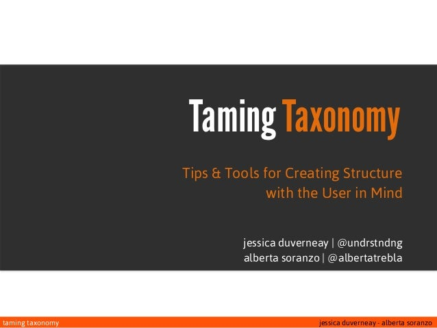 taming taxonomy jessica duverneay - alberta soranzoTaming TaxonomyTips & Tools for Creating Structurewith the User in Mind...