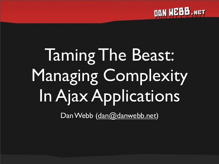 Taming The Beast: Managing Complexity  In Ajax Applications    Dan Webb (dan@danwebb.net)