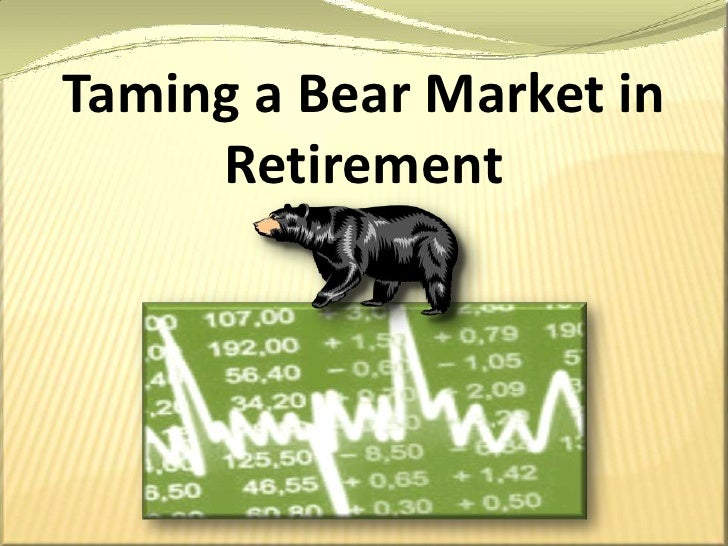 Taming a Bear Market in Retirement<br />