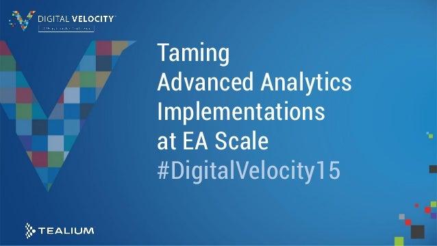 Taming Advanced Analytics Implementations at EA Scale #DigitalVelocity15