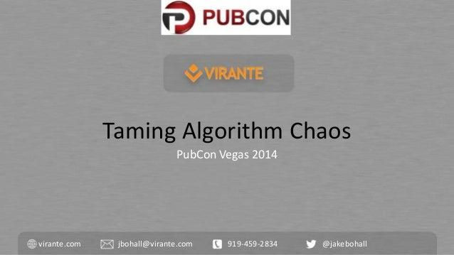 Taming Algorithm Chaos  PubCon Vegas 2014  virante.com jbohall@virante.com 919-459-2834 @jakebohall