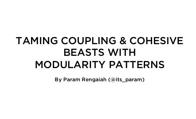 TAMING COUPLING & COHESIVE BEASTS WITH MODULARITY PATTERNS By Param Rengaiah (@its_param)
