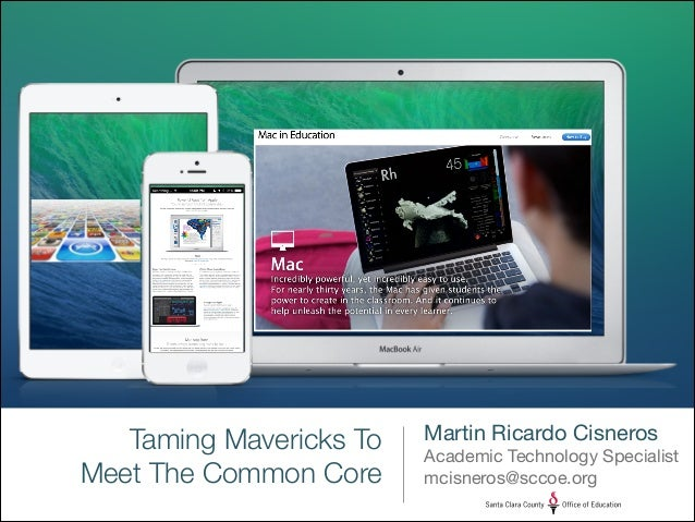 Taming Mavericks To Meet The Common Core  Martin Ricardo Cisneros  Academic Technology Specialist  mcisneros@sccoe.org