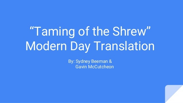 taming of the shrew modern audience It is often thought that 'the taming of the shrew' (tots) is not suitable for modern audiences and that they would not enjoy it as a viewer this is an obvious interpretation for a modern.