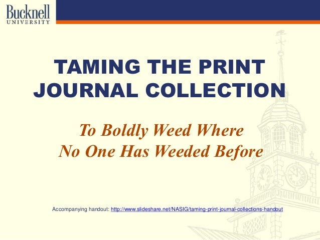 TAMING THE PRINT JOURNAL COLLECTION To Boldly Weed Where No One Has Weeded Before Accompanying handout: http://www.slidesh...