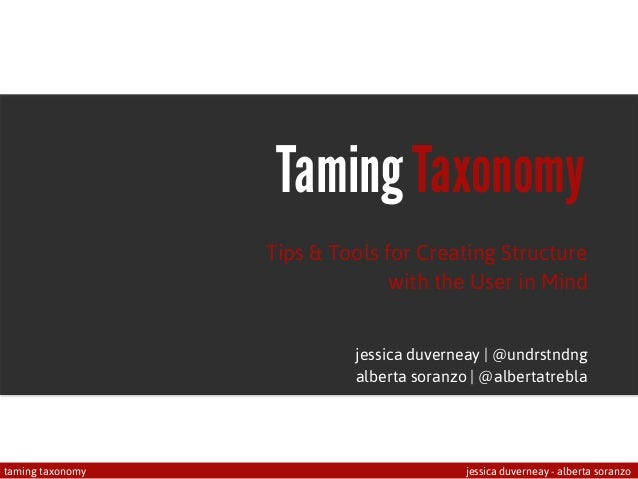 taming taxonomy jessica duverneay - alberta soranzo Taming Taxonomy Tips & Tools for Creating Structure with the User in M...