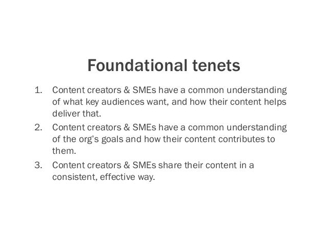 Foundational tenets 1. Content creators & SMEs have a common understanding of what key audiences want, and how their cont...